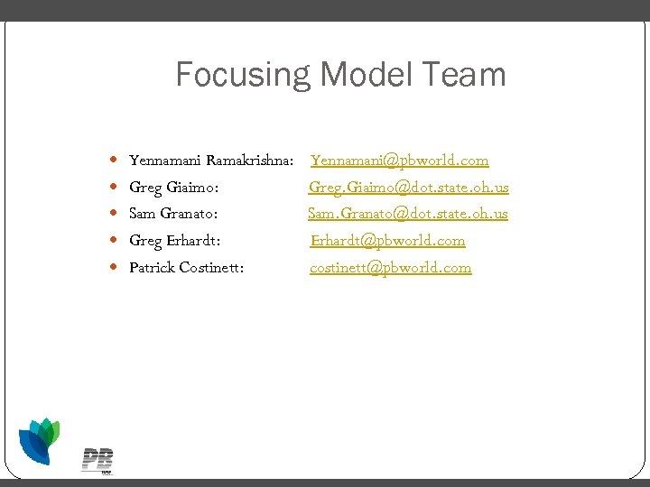 Focusing Model Team Yennamani Ramakrishna: Greg Giaimo: Sam Granato: Greg Erhardt: Patrick Costinett: Yennamani@pbworld.
