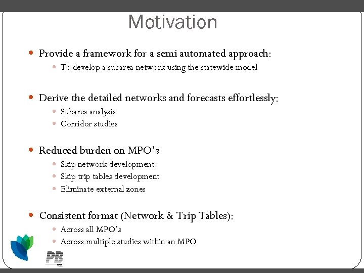 Motivation Provide a framework for a semi automated approach: To develop a subarea network