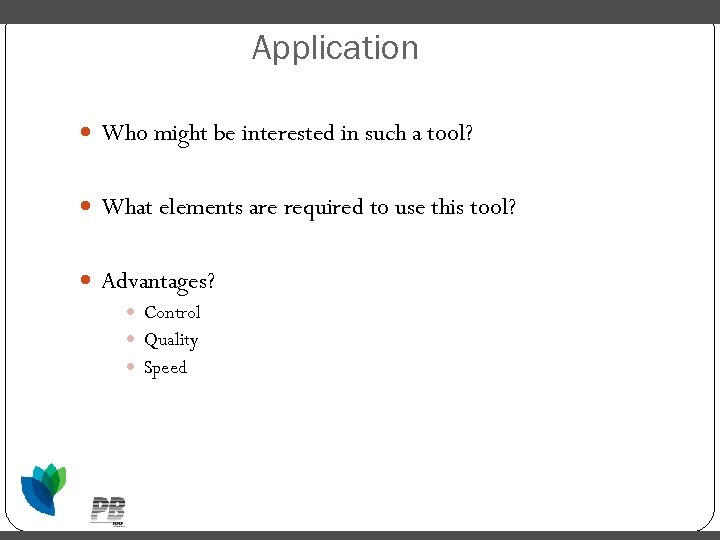 Application Who might be interested in such a tool? What elements are required to