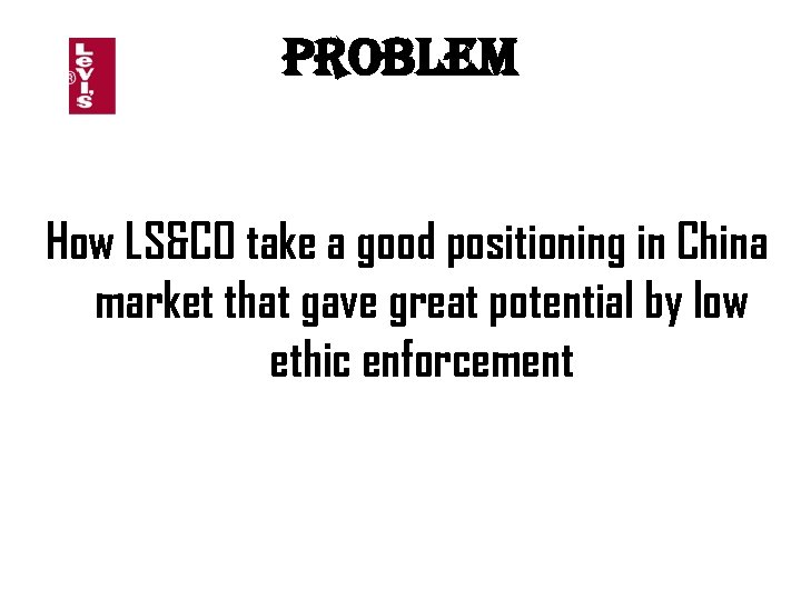 Problem How LS&CO take a good positioning in China market that gave great potential