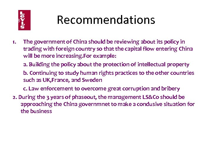 Recommendations 1. The government of China should be reviewing about its policy in trading