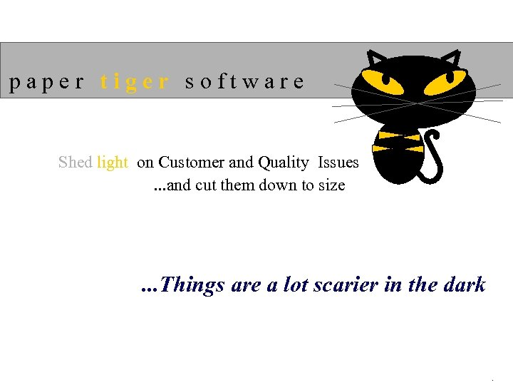 paper tiger software Shed light on Customer and Quality Issues. . . and cut