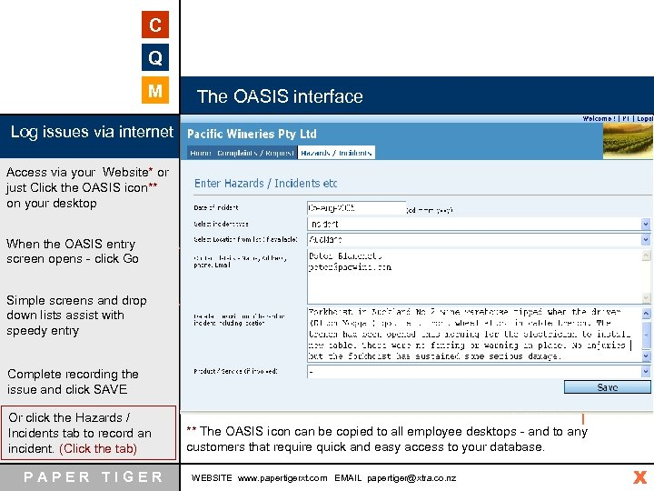 C Q M The OASIS interface Log issues via internet Access via your Website*