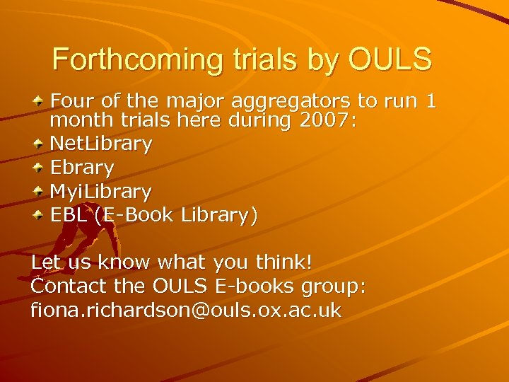 Forthcoming trials by OULS Four of the major aggregators to run 1 month trials