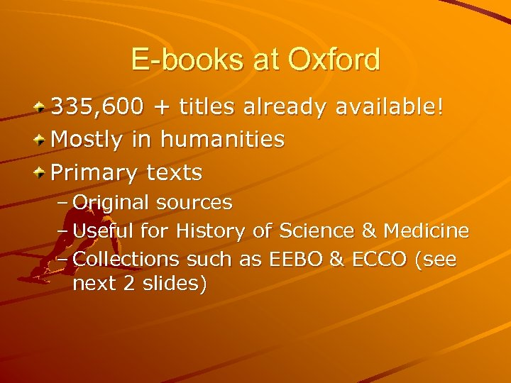 E-books at Oxford 335, 600 + titles already available! Mostly in humanities Primary texts