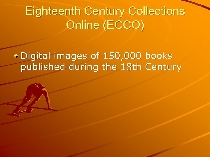 Eighteenth Century Collections Online (ECCO) Digital images of 150, 000 books published during the