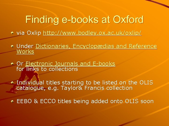 Finding e-books at Oxford via Oxlip http: //www. bodley. ox. ac. uk/oxlip/ Under Dictionaries,