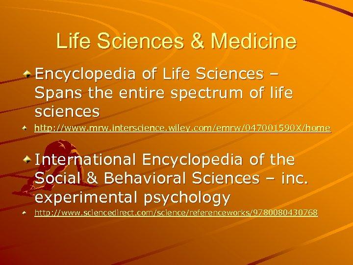 Life Sciences & Medicine Encyclopedia of Life Sciences – Spans the entire spectrum of