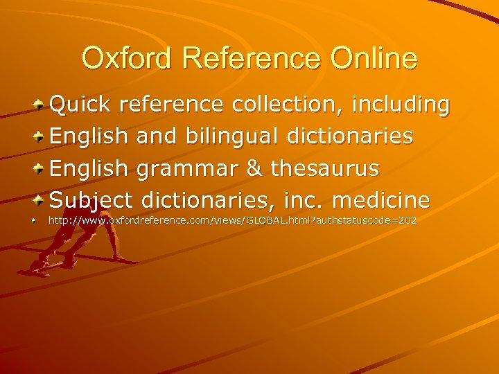 Oxford Reference Online Quick reference collection, including English and bilingual dictionaries English grammar &