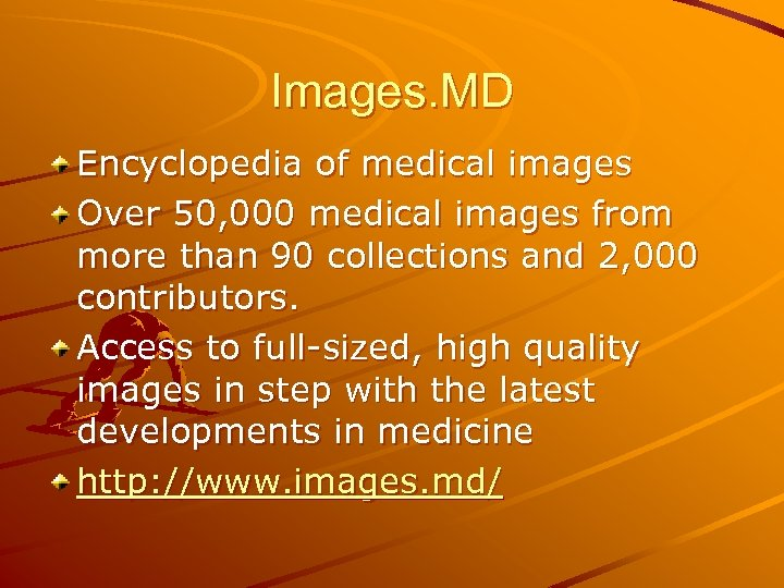 Images. MD Encyclopedia of medical images Over 50, 000 medical images from more than