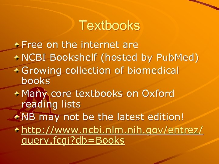 Textbooks Free on the internet are NCBI Bookshelf (hosted by Pub. Med) Growing collection