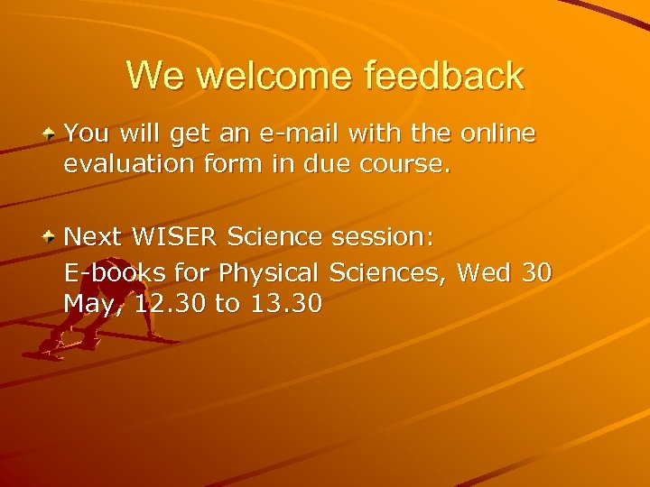 We welcome feedback You will get an e-mail with the online evaluation form in