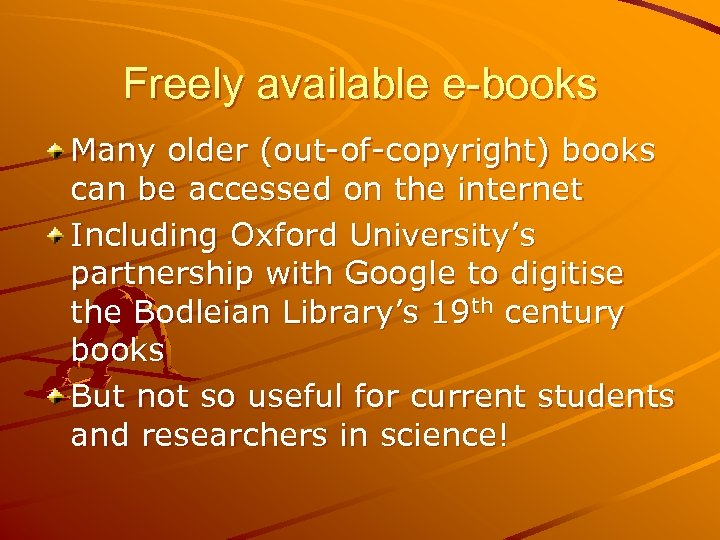 Freely available e-books Many older (out-of-copyright) books can be accessed on the internet Including