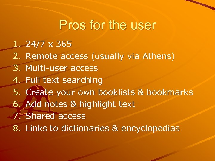 Pros for the user 1. 2. 3. 4. 5. 6. 7. 8. 24/7 x