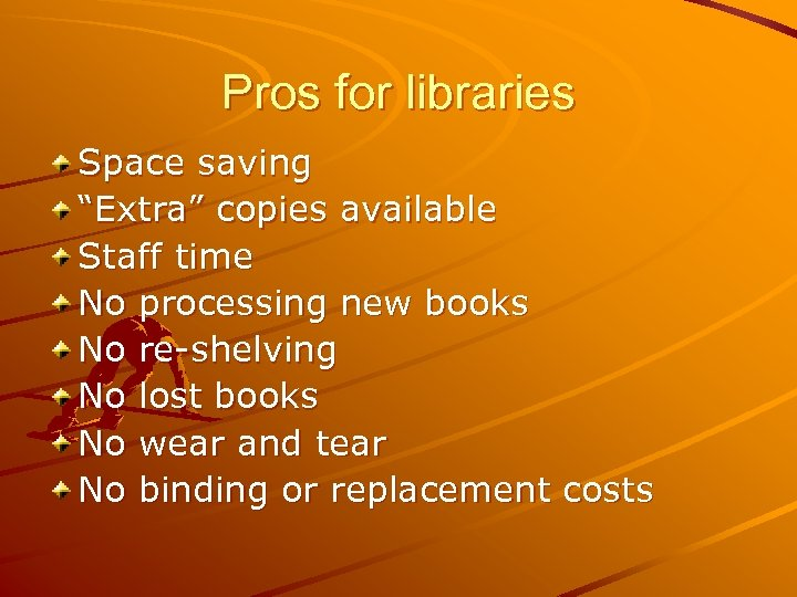 """Pros for libraries Space saving """"Extra"""" copies available Staff time No processing new books"""