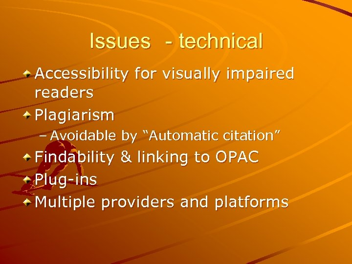 """Issues - technical Accessibility for visually impaired readers Plagiarism – Avoidable by """"Automatic citation"""""""