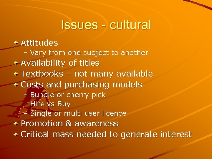 Issues - cultural Attitudes – Vary from one subject to another Availability of titles