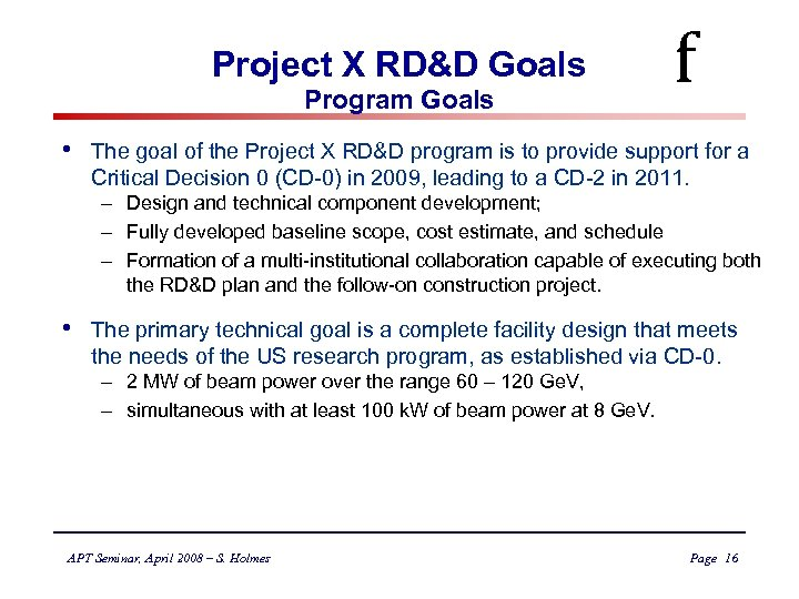 Project X RD&D Goals Program Goals • f The goal of the Project X