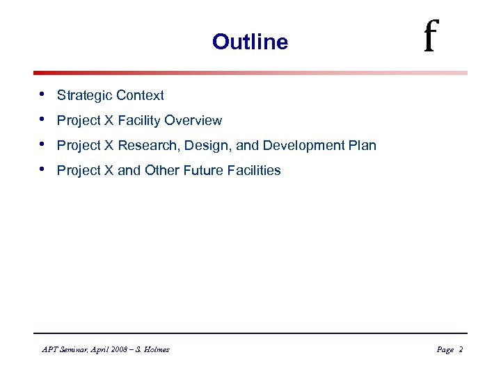 Outline • • f Strategic Context Project X Facility Overview Project X Research, Design,