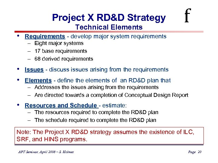 Project X RD&D Strategy Technical Elements • Requirements - develop major system requirements •