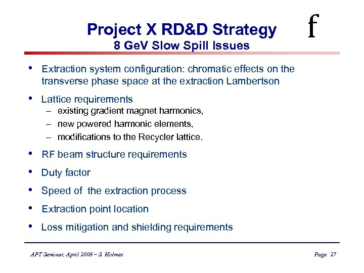Project X RD&D Strategy 8 Ge. V Slow Spill Issues • Extraction system configuration:
