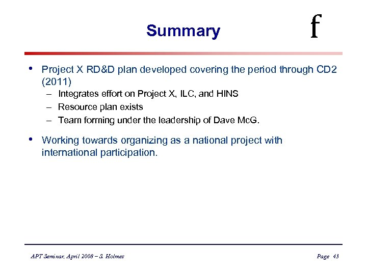 Summary • f Project X RD&D plan developed covering the period through CD 2