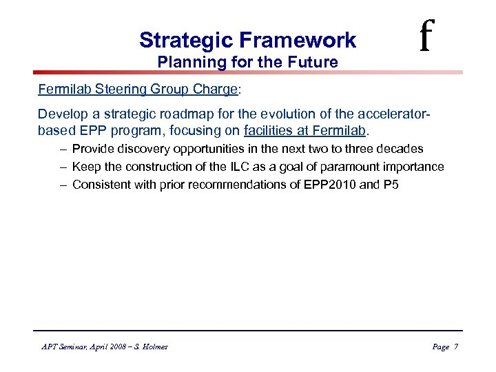 Strategic Framework Planning for the Future f Fermilab Steering Group Charge: Develop a strategic