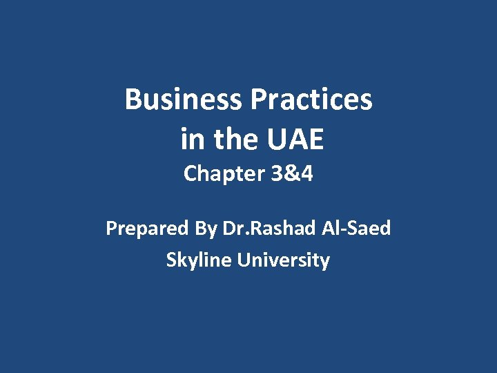 Business Practices in the UAE Chapter 3&4 Prepared By Dr. Rashad Al-Saed Skyline University