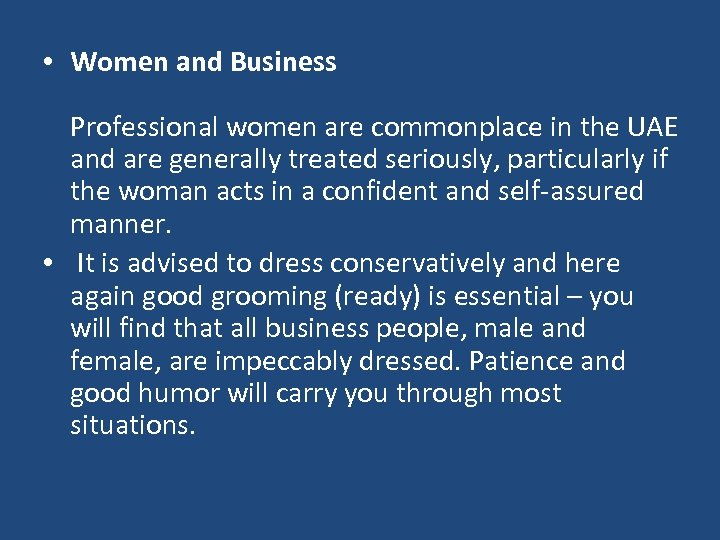 • Women and Business Professional women are commonplace in the UAE and are