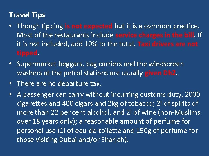 Travel Tips • Though tipping is not expected but it is a common practice.