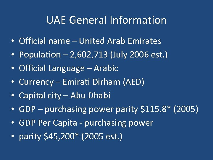 UAE General Information • • Official name – United Arab Emirates Population – 2,