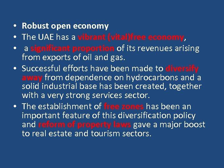 • Robust open economy • The UAE has a vibrant (vital)free economy, •