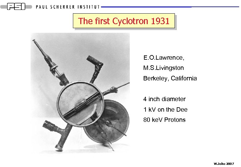 The first Cyclotron 1931 E. O. Lawrence, M. S. Livingston Berkeley, California 4 inch