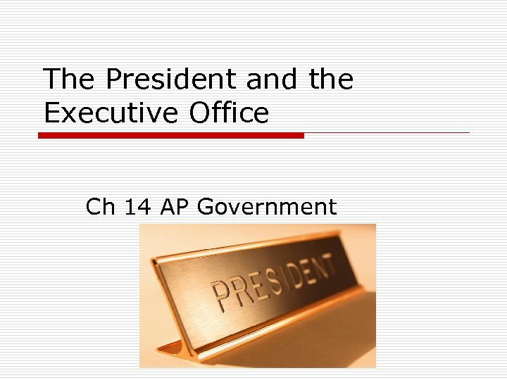 The President and the Executive Office Ch 14 AP Government