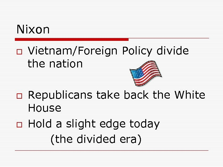 Nixon o o o Vietnam/Foreign Policy divide the nation Republicans take back the White
