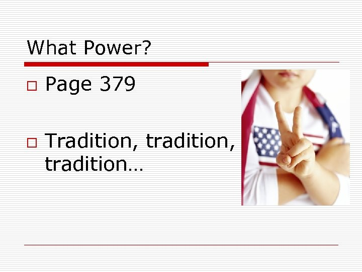 What Power? o o Page 379 Tradition, tradition…