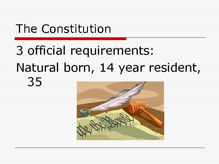 The Constitution 3 official requirements: Natural born, 14 year resident, 35