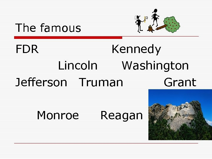 The famous FDR Kennedy Lincoln Washington Jefferson Truman Grant Monroe Reagan