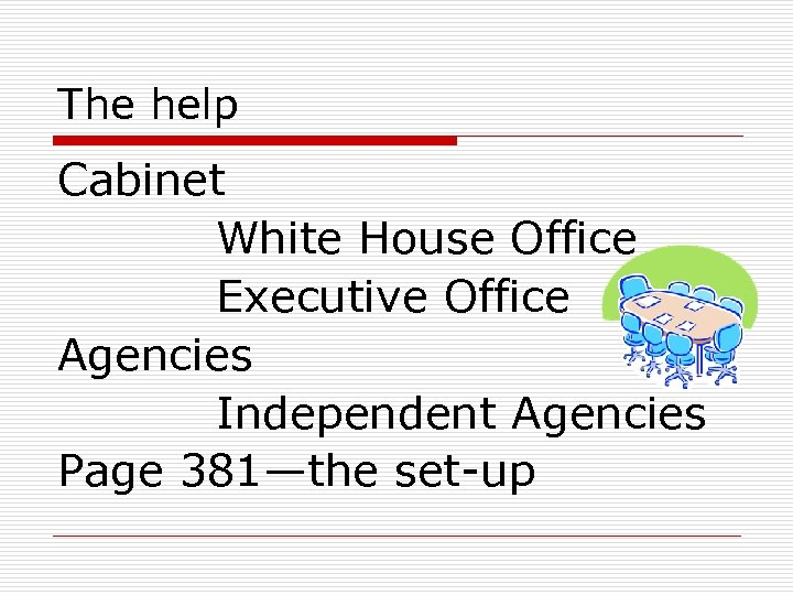 The help Cabinet White House Office Executive Office Agencies Independent Agencies Page 381—the set-up