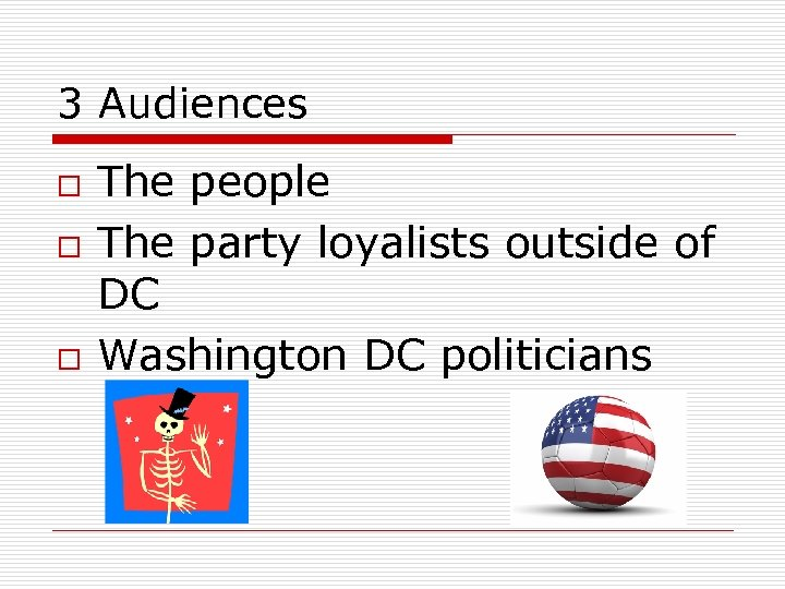 3 Audiences o o o The people The party loyalists outside of DC Washington