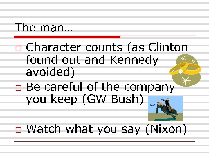 The man… o o o Character counts (as Clinton found out and Kennedy avoided)