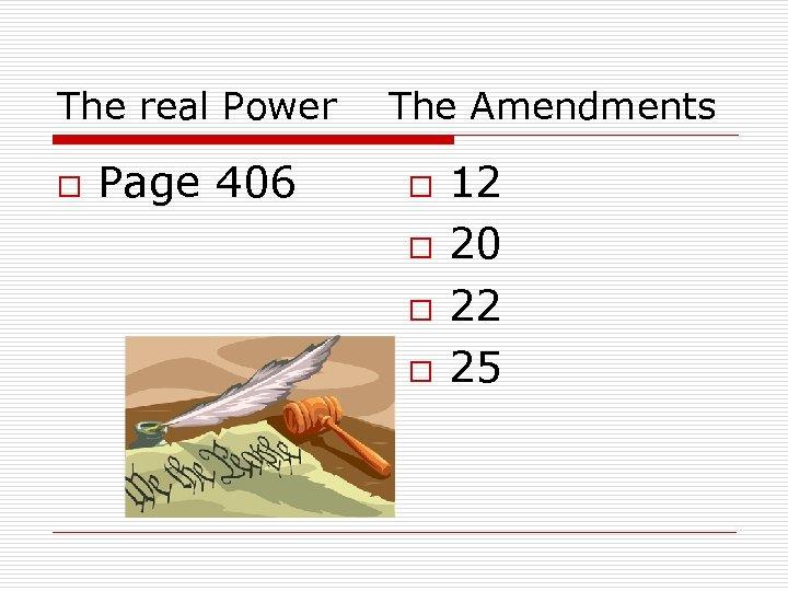 The real Power o Page 406 The Amendments o o 12 20 22 25