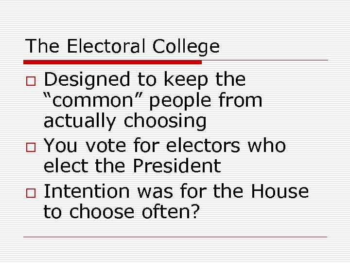 "The Electoral College o o o Designed to keep the ""common"" people from actually"