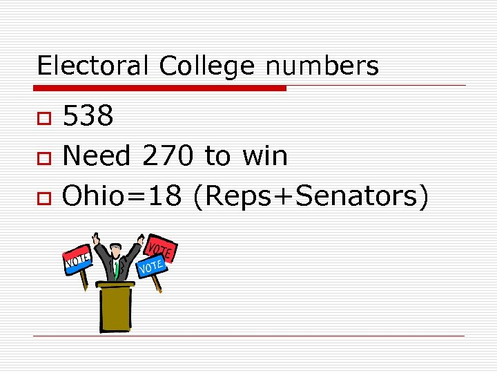 Electoral College numbers o o o 538 Need 270 to win Ohio=18 (Reps+Senators)