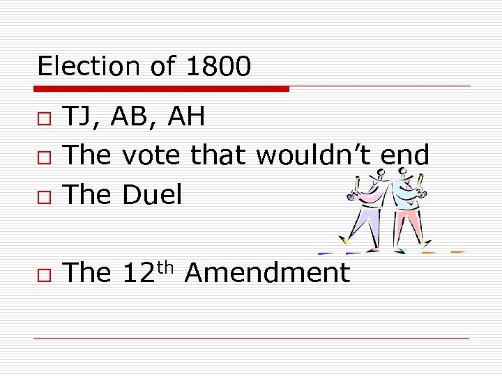 Election of 1800 o TJ, AB, AH The vote that wouldn't end The Duel