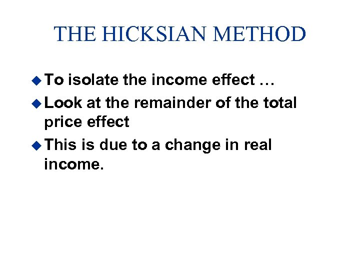 THE HICKSIAN METHOD u To isolate the income effect … u Look at the