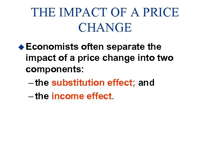 THE IMPACT OF A PRICE CHANGE u Economists often separate the impact of a