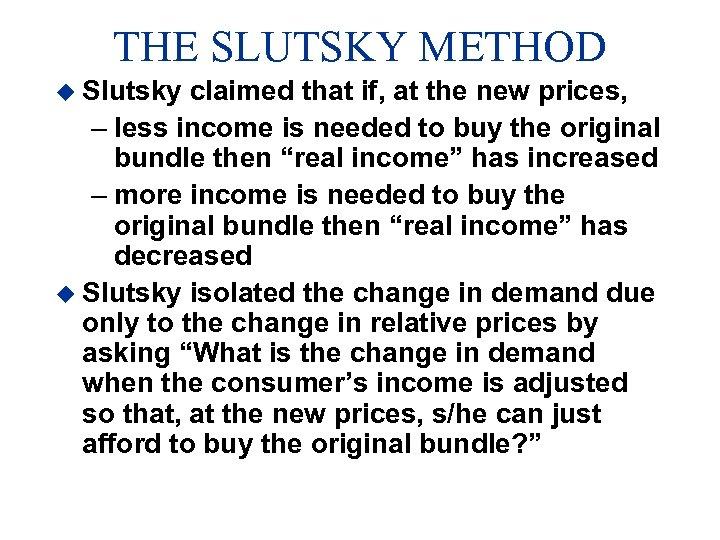 THE SLUTSKY METHOD u Slutsky claimed that if, at the new prices, – less