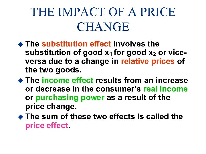THE IMPACT OF A PRICE CHANGE u The substitution effect involves the substitution of