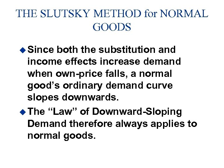 THE SLUTSKY METHOD for NORMAL GOODS u Since both the substitution and income effects